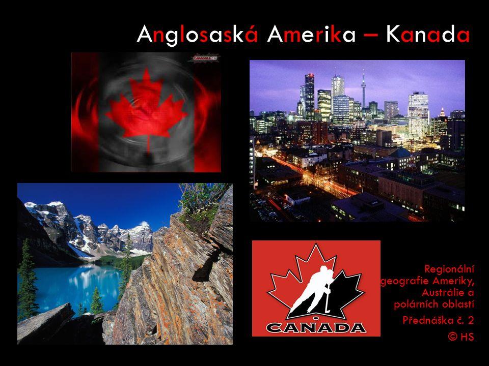 Anglosaská Amerika – Kanada Regionální geografie Ameriky, Austrálie a polárních oblastí Přednáška č.