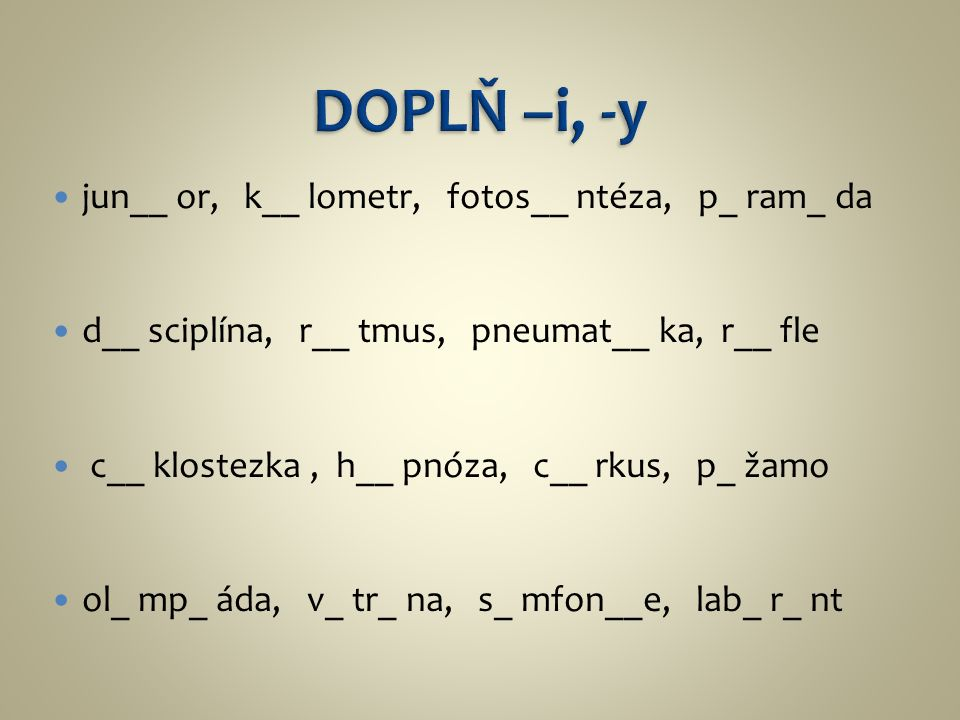 jun__ or, k__ lometr, fotos__ ntéza, p_ ram_ da d__ sciplína, r__ tmus, pneumat__ ka, r__ fle c__ klostezka, h__ pnóza, c__ rkus, p_ žamo ol_ mp_ áda, v_ tr_ na, s_ mfon__e, lab_ r_ nt
