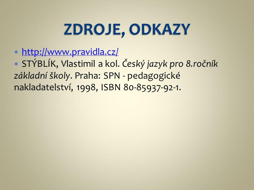 http://www.pravidla.cz/ STÝBLÍK, Vlastimil a kol. Český jazyk pro 8.ročník základní školy.