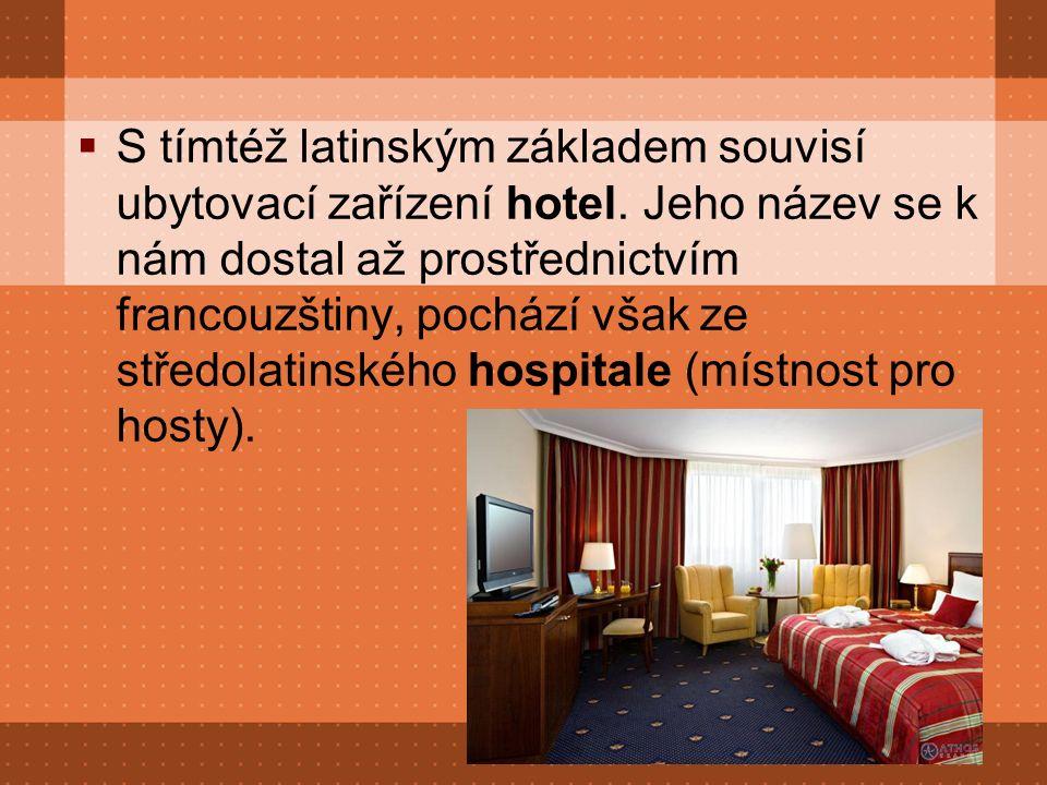  S tímtéž latinským základem souvisí ubytovací zařízení hotel.