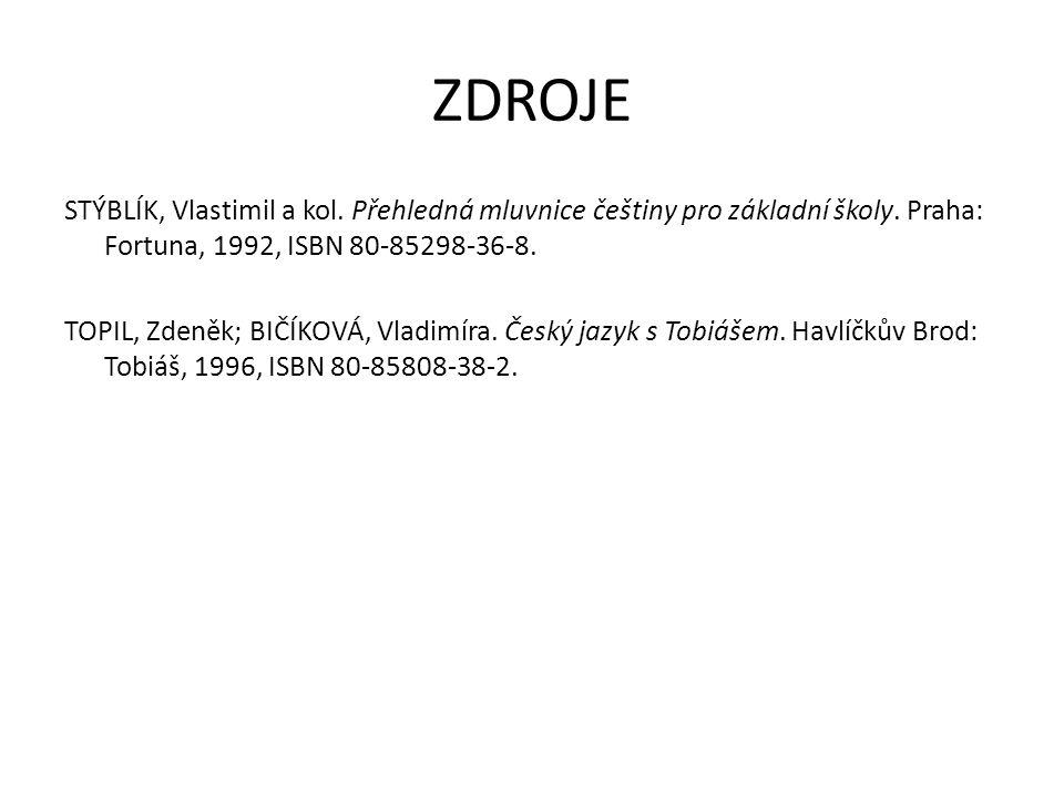 ZDROJE STÝBLÍK, Vlastimil a kol. Přehledná mluvnice češtiny pro základní školy. Praha: Fortuna, 1992, ISBN 80-85298-36-8. TOPIL, Zdeněk; BIČÍKOVÁ, Vla