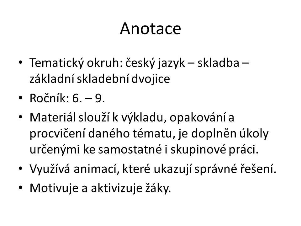 Anotace Tematický okruh: český jazyk – skladba – základní skladební dvojice Ročník: 6. – 9. Materiál slouží k výkladu, opakování a procvičení daného t