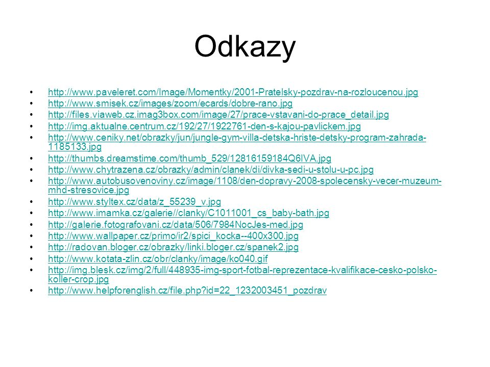 Odkazy http://www.paveleret.com/Image/Momentky/2001-Pratelsky-pozdrav-na-rozloucenou.jpg http://www.smisek.cz/images/zoom/ecards/dobre-rano.jpg http:/