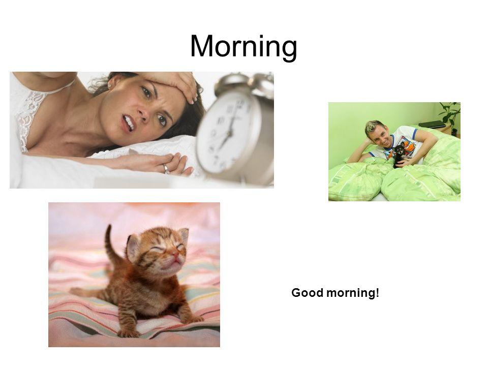 Morning Good morning!