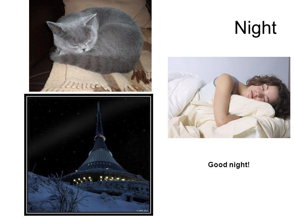 Good night! Night