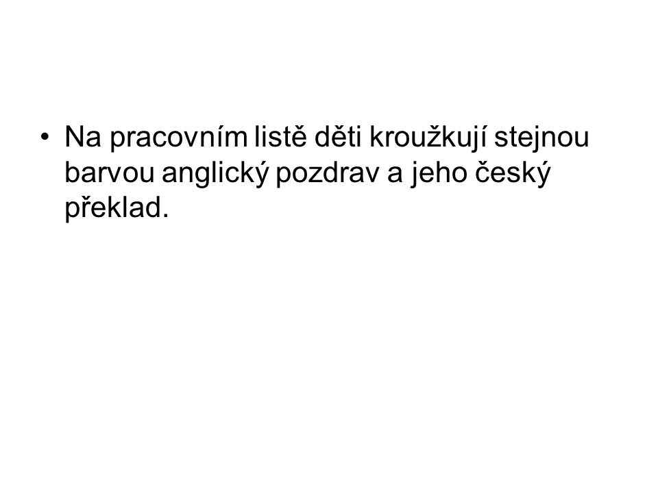 Na pracovním listě děti kroužkují stejnou barvou anglický pozdrav a jeho český překlad.