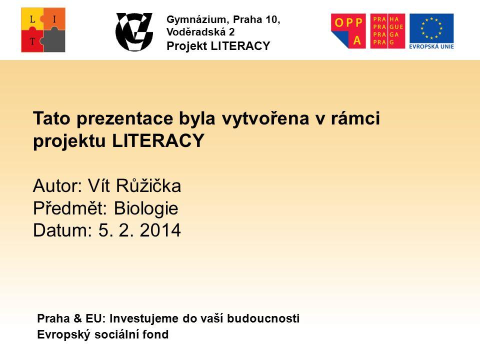 Praha & EU: Investujeme do vaší budoucnosti Evropský sociální fond Tato prezentace byla vytvořena v rámci projektu LITERACY Autor: Vít Růžička Předmět: Biologie Datum: 5.