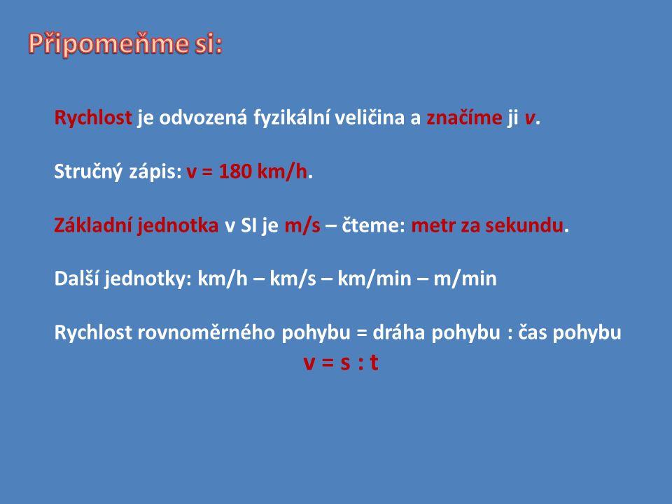 Rychlost je odvozená fyzikální veličina a značíme ji v.