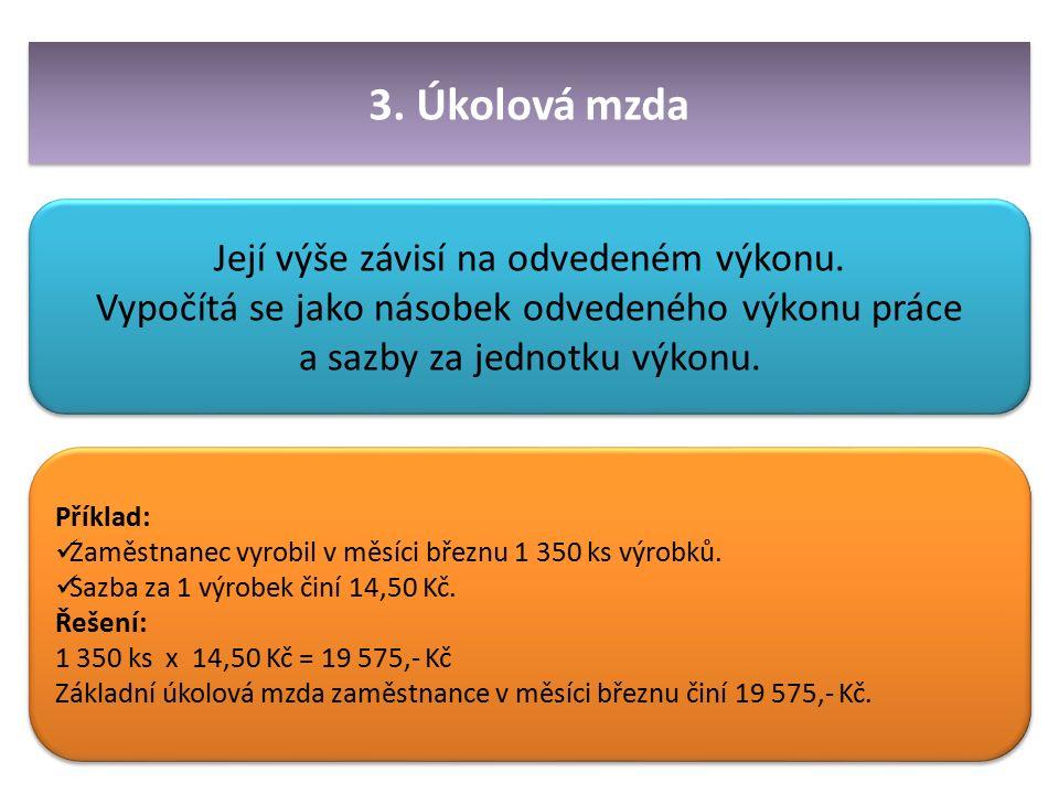 3. Úkolová mzda Její výše závisí na odvedeném výkonu.