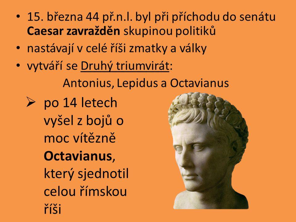 15. března 44 př.n.l. byl při příchodu do senátu Caesar zavražděn skupinou politiků nastávají v celé říši zmatky a války vytváří se Druhý triumvirát: