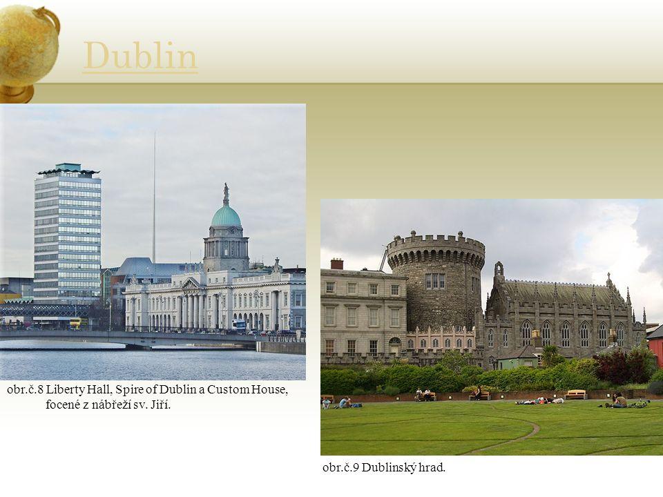 Dublin obr.č.8 Liberty Hall, Spire of Dublin a Custom House, focené z nábřeží sv. Jiří. obr.č.9 Dublinský hrad.