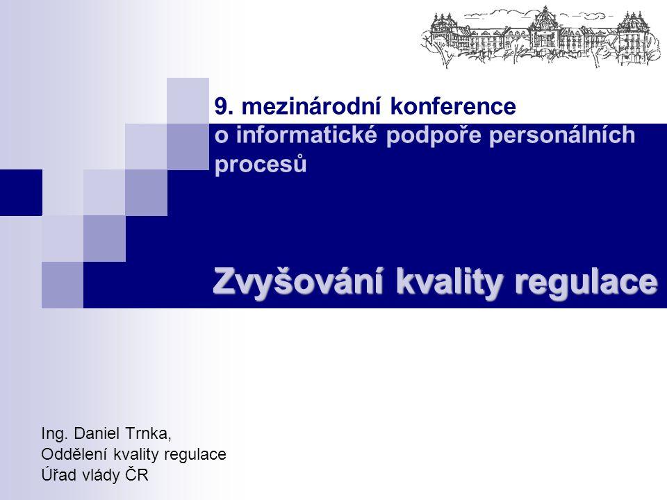 Ing. Daniel Trnka, Oddělení kvality regulace Úřad vlády ČR Zvyšování kvality regulace 9.