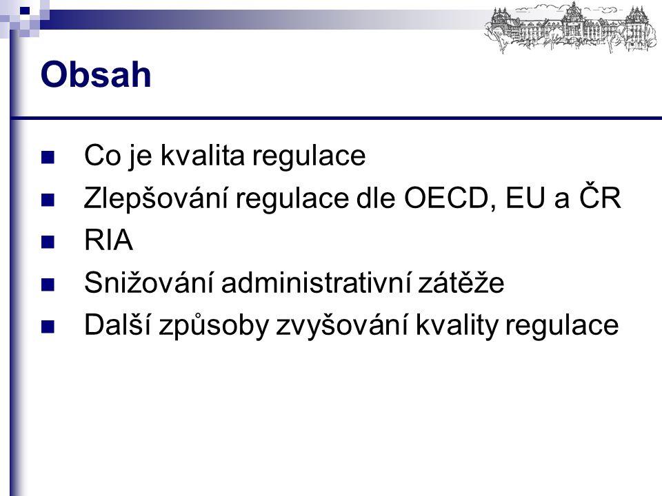 Co je kvalita regulace Zlepšování regulace dle OECD, EU a ČR RIA Snižování administrativní zátěže Další způsoby zvyšování kvality regulace Obsah