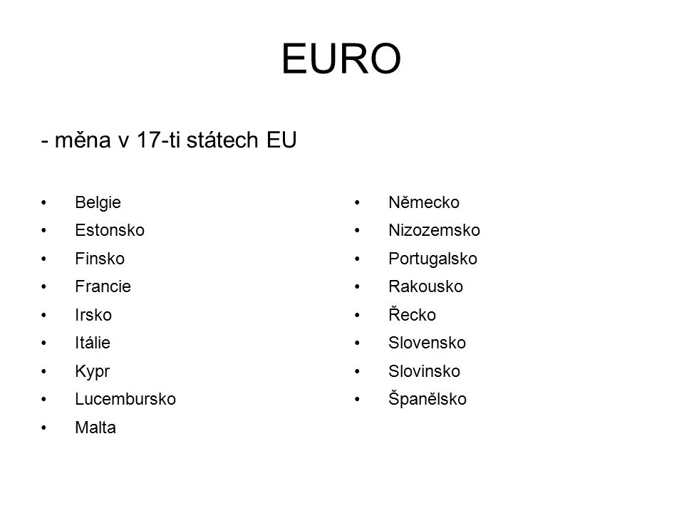 EURO Belgie Estonsko Finsko Francie Irsko Itálie Kypr Lucembursko Malta Německo Nizozemsko Portugalsko Rakousko Řecko Slovensko Slovinsko Španělsko - měna v 17-ti státech EU
