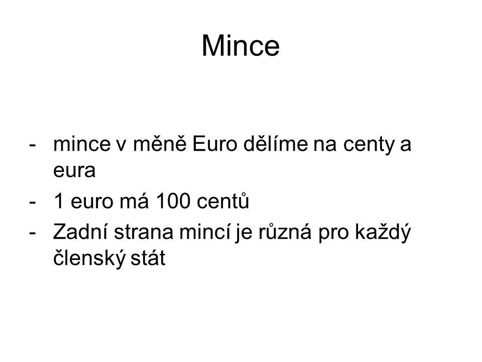 Mince -mince v měně Euro dělíme na centy a eura -1 euro má 100 centů -Zadní strana mincí je různá pro každý členský stát