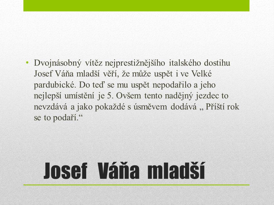 Josef Váňa mladší Dvojnásobný vítěz nejprestižnějšího italského dostihu Josef Váňa mladší věří, že může uspět i ve Velké pardubické.