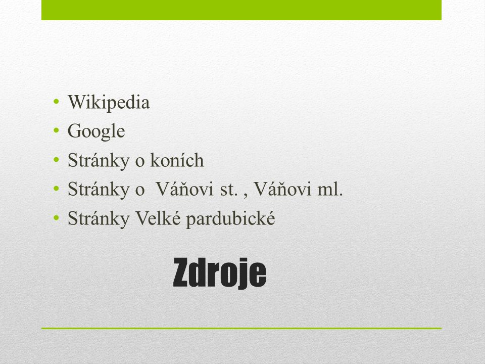 Zdroje Wikipedia Google Stránky o koních Stránky o Váňovi st., Váňovi ml. Stránky Velké pardubické