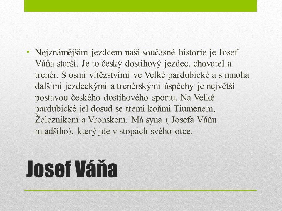 Josef Váňa Nejznámějším jezdcem naší současné historie je Josef Váňa starší.