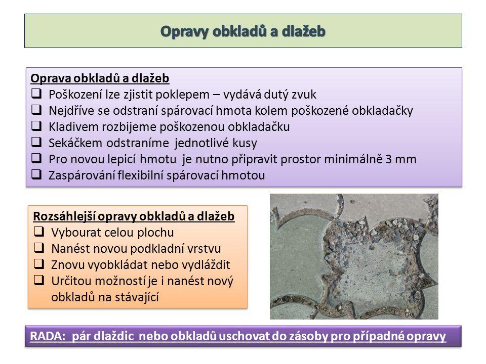 Oprava obkladů a dlažeb  Poškození lze zjistit poklepem – vydává dutý zvuk  Nejdříve se odstraní spárovací hmota kolem poškozené obkladačky  Kladiv