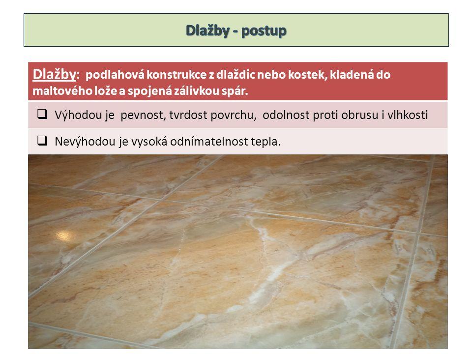 Dlažby : podlahová konstrukce z dlaždic nebo kostek, kladená do maltového lože a spojená zálivkou spár.
