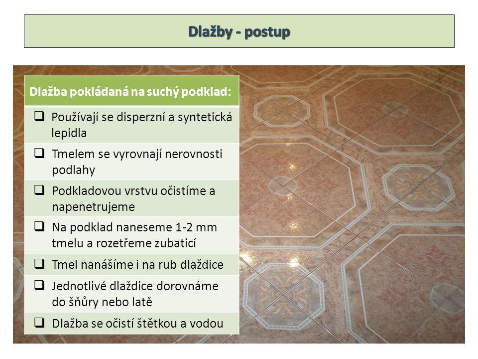 Dlažba pokládaná na suchý podklad:  Používají se disperzní a syntetická lepidla  Tmelem se vyrovnají nerovnosti podlahy  Podkladovou vrstvu očistím