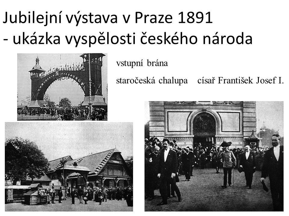 Jubilejní výstava v Praze 1891 - ukázka vyspělosti českého národa vstupní brána staročeská chalupacísař František Josef I.