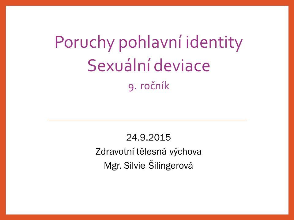 Poruchy pohlavní identity Sexuální deviace 9. ročník 24.9.2015 Zdravotní tělesná výchova Mgr. Silvie Šilingerová