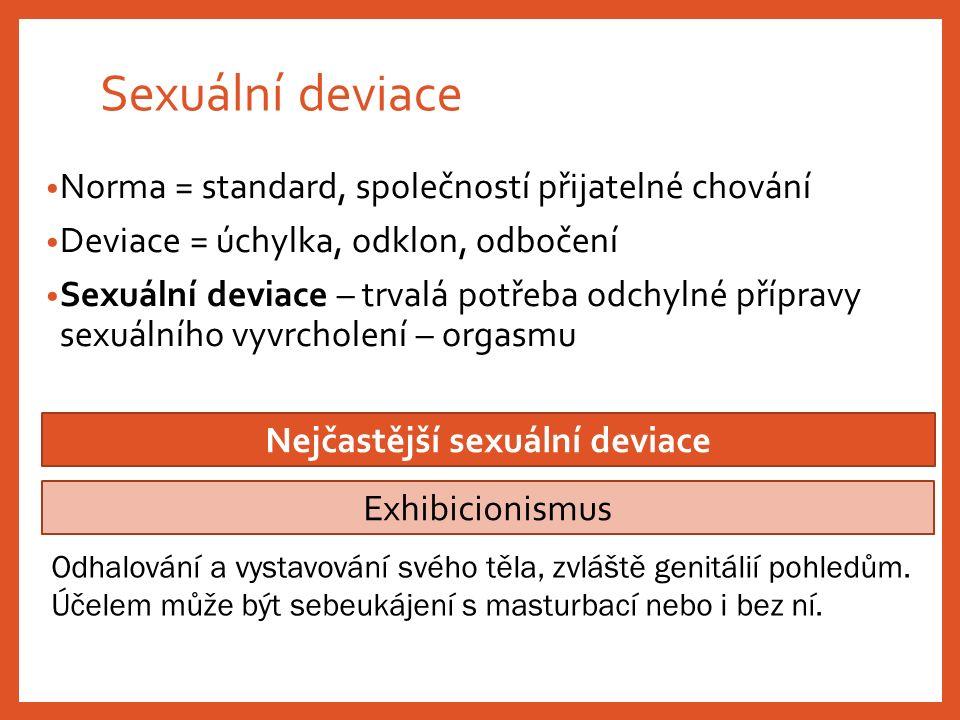 Sexuální deviace Norma = standard, společností přijatelné chování Deviace = úchylka, odklon, odbočení Sexuální deviace – trvalá potřeba odchylné přípr
