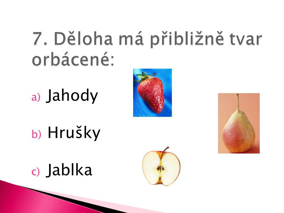 a) Jahody b) Hrušky c) Jablka