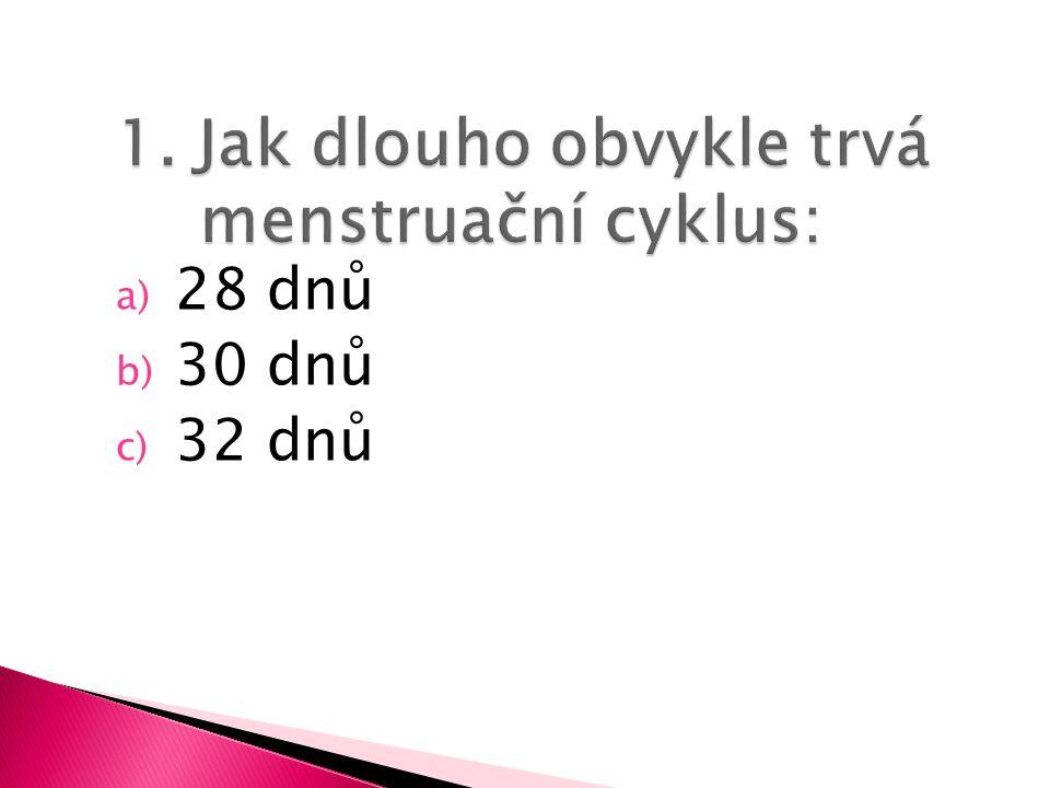 a) 28 dnů b) 30 dnů c) 32 dnů