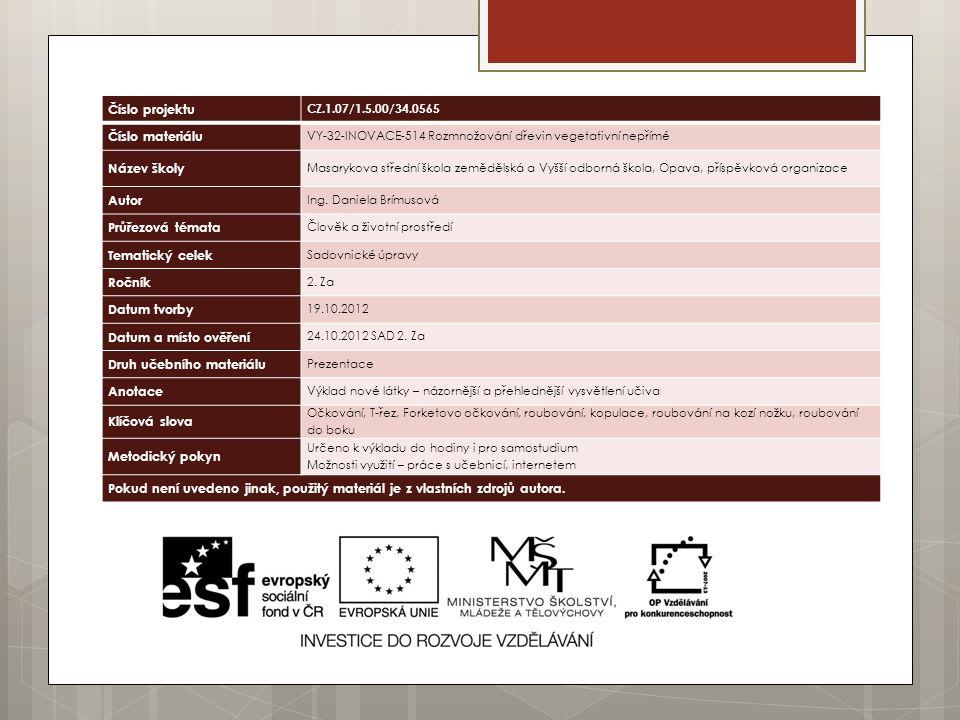 Číslo projektu CZ.1.07/1.5.00/34.0565 Číslo materiálu VY-32-INOVACE-514 Rozmnožování dřevin vegetativní nepřímé Název školy Masarykova střední škola zemědělská a Vyšší odborná škola, Opava, příspěvková organizace Autor Ing.