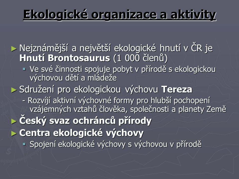 Ekologické organizace a aktivity ► Nejznámější a největší ekologické hnutí v ČR je Hnutí Brontosaurus (1 000 členů)  Ve své činnosti spojuje pobyt v
