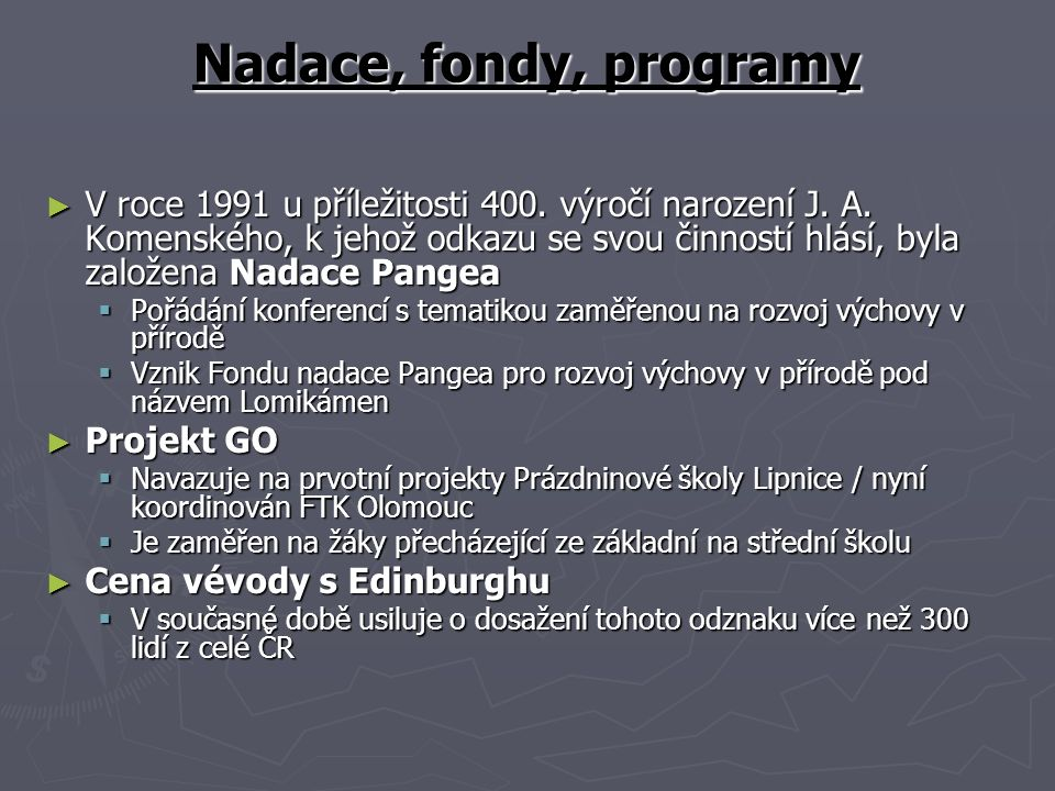 Nadace, fondy, programy ► V roce 1991 u příležitosti 400. výročí narození J. A. Komenského, k jehož odkazu se svou činností hlásí, byla založena Nadac