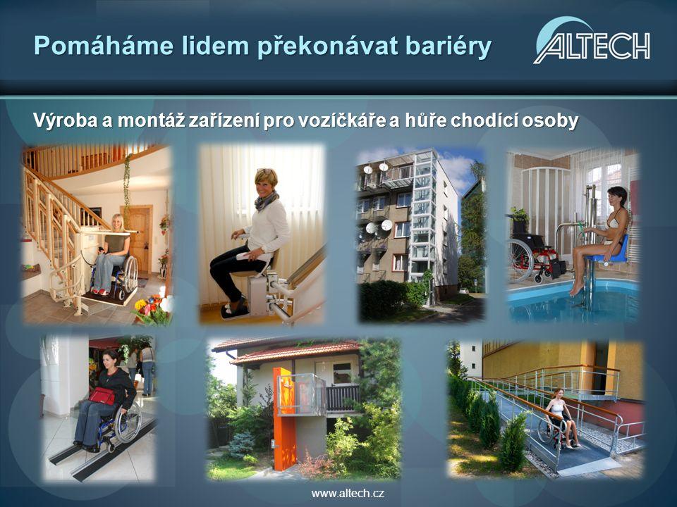 Pomáháme lidem překonávat bariéry Výroba a montáž zařízení pro vozíčkáře a hůře chodící osoby www.altech.cz