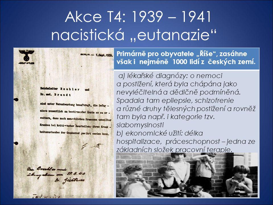 """Akce T4: 1939 – 1941 nacistická """"eutanazie Primárně pro obyvatele """"Říše , zasáhne však i nejméně 1000 lidí z českých zemí."""