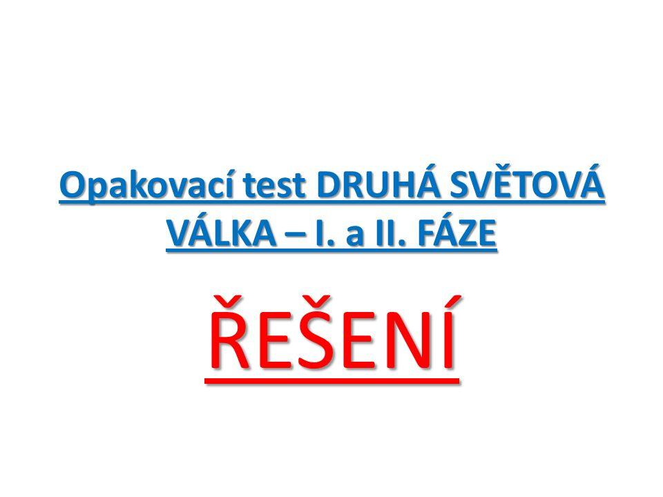 Opakovací test DRUHÁ SVĚTOVÁ VÁLKA – I. a II. FÁZE ŘEŠENÍ
