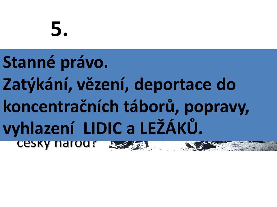 5. Jaké důsledky tento atentát přinesl pro český národ.