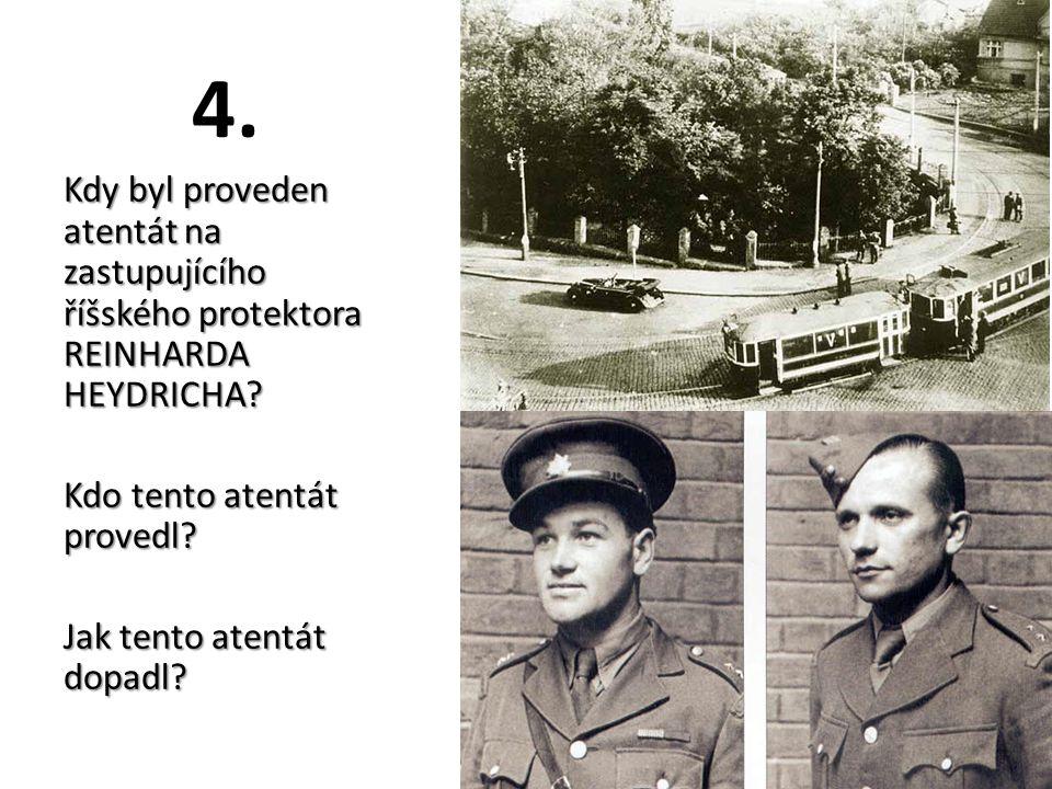 4. Kdy byl proveden atentát na zastupujícího říšského protektora REINHARDA HEYDRICHA.