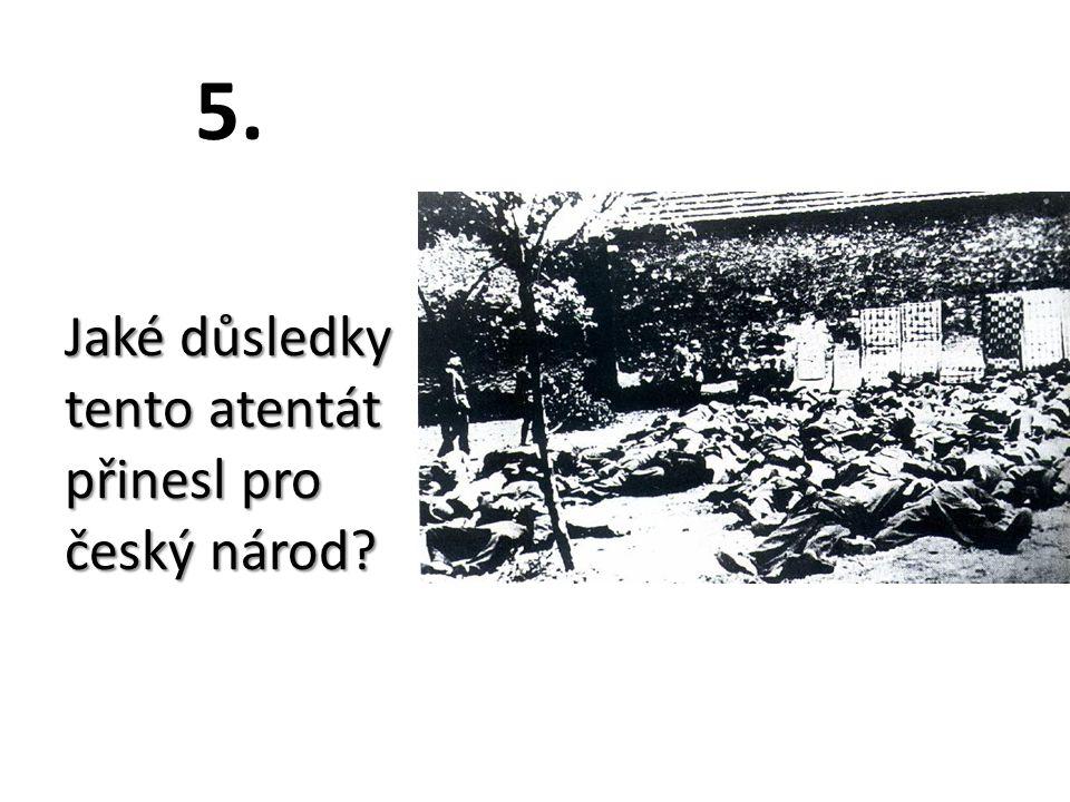 5. Jaké důsledky tento atentát přinesl pro český národ