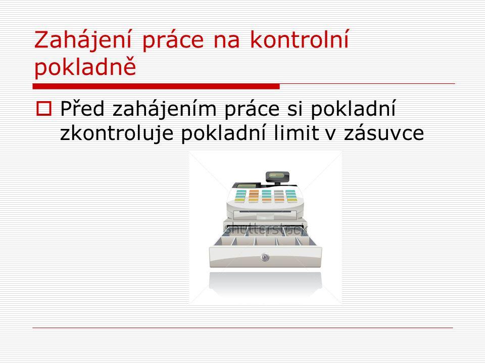 Zahájení práce na kontrolní pokladně  Před zahájením práce si pokladní zkontroluje pokladní limit v zásuvce