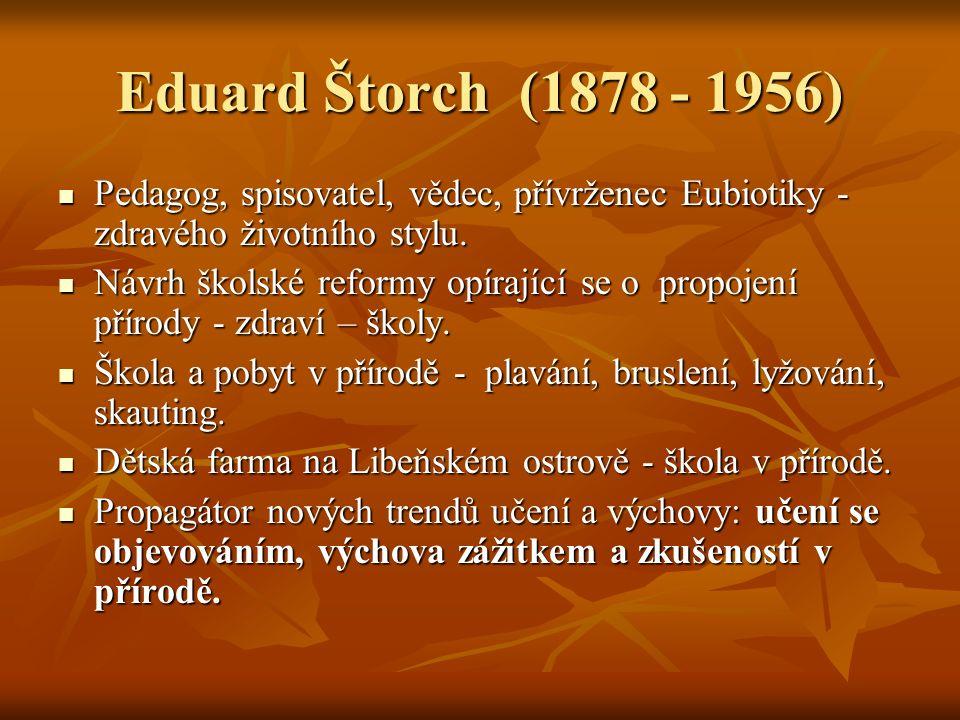 Eduard Štorch (1878 - 1956) Pedagog, spisovatel, vědec, přívrženec Eubiotiky - zdravého životního stylu.