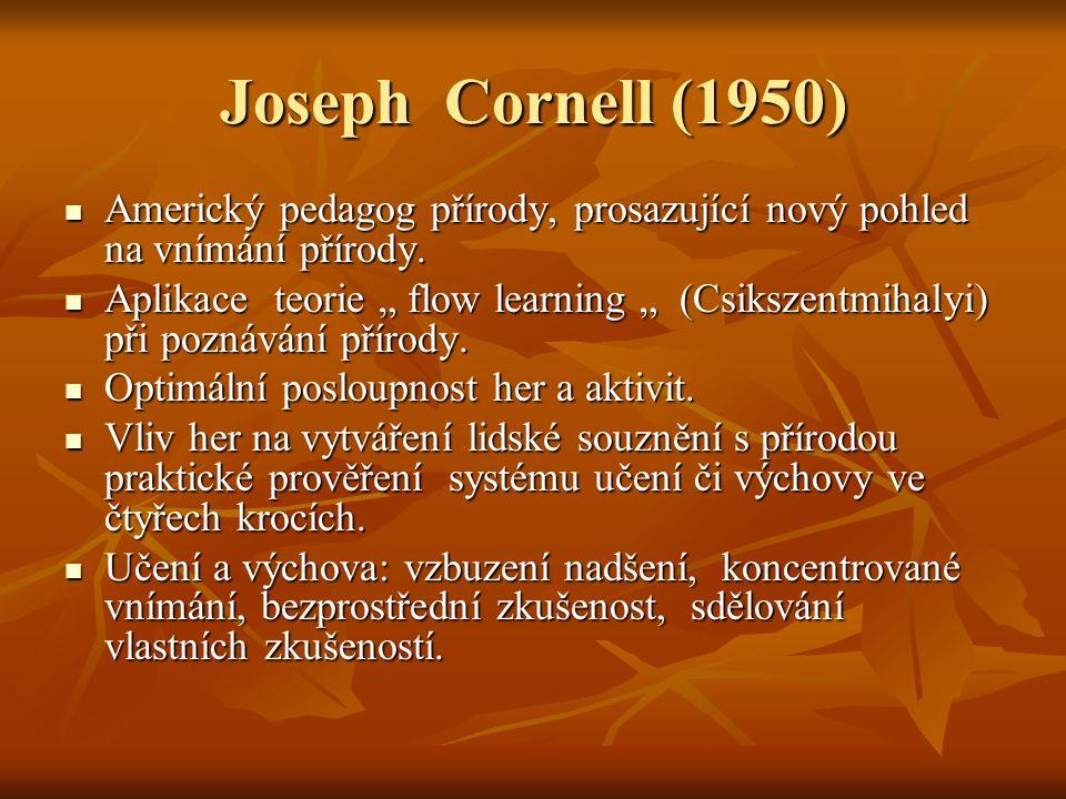 Joseph Cornell (1950) Americký pedagog přírody, prosazující nový pohled na vnímání přírody.