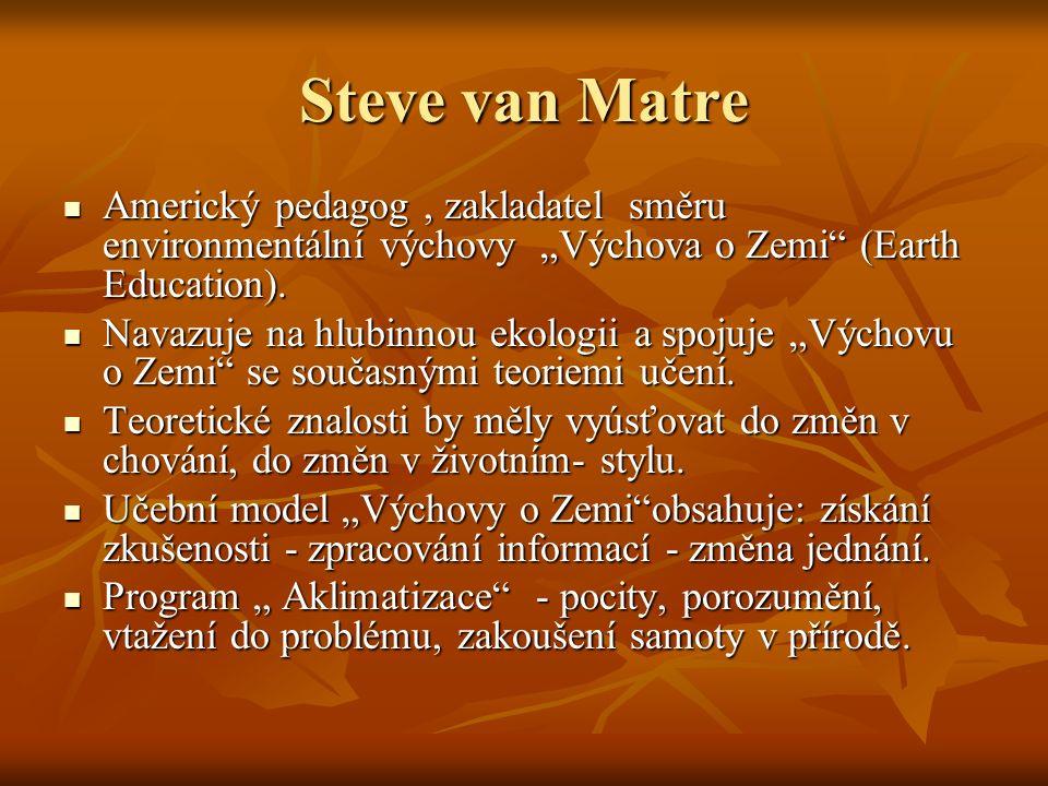 """Steve van Matre Americký pedagog, zakladatel směru environmentální výchovy """"Výchova o Zemi (Earth Education)."""
