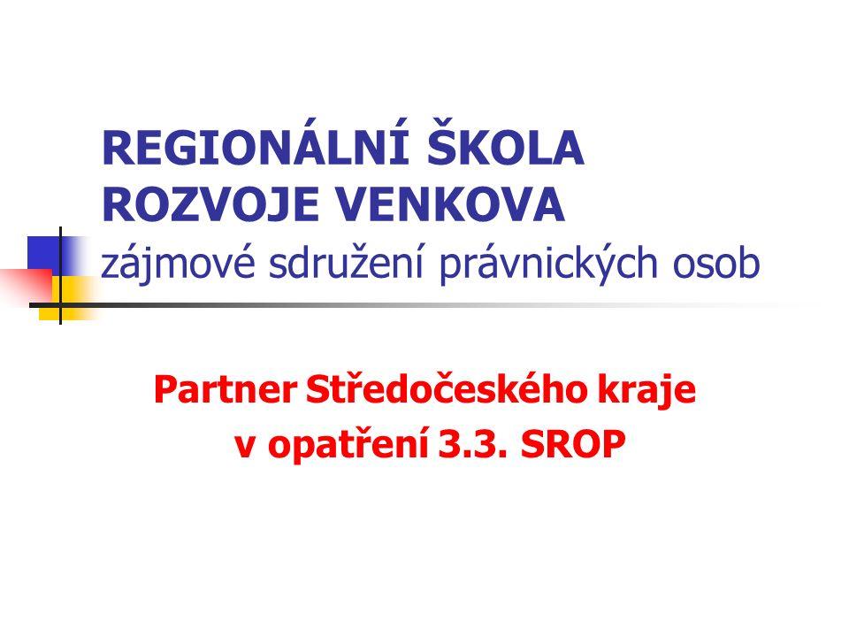 REGIONÁLNÍ ŠKOLA ROZVOJE VENKOVA zájmové sdružení právnických osob Partner Středočeského kraje v opatření 3.3.