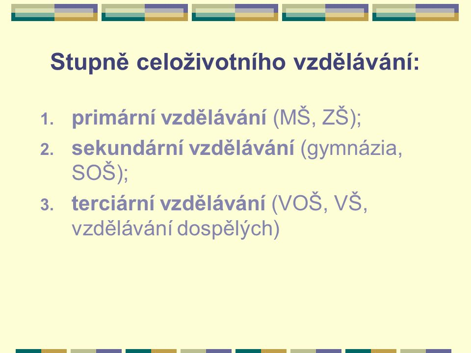 Stupně celoživotního vzdělávání: 1. primární vzdělávání (MŠ, ZŠ); 2.