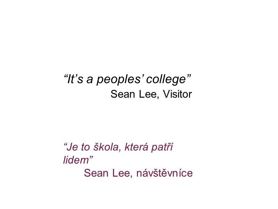 """""""It's a peoples' college"""" Sean Lee, Visitor """"Je to škola, která patří lidem"""" Sean Lee, návštěvníce"""
