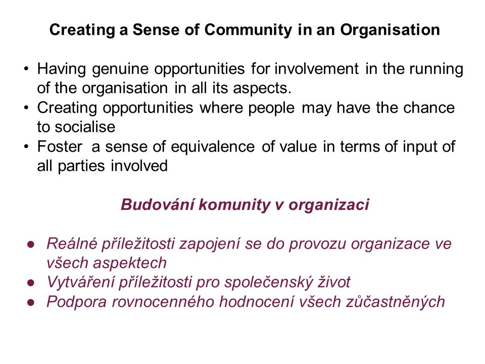 Creating a Sense of Community in an Organisation Having genuine opportunities for involvement in the running of the organisation in all its aspects. C