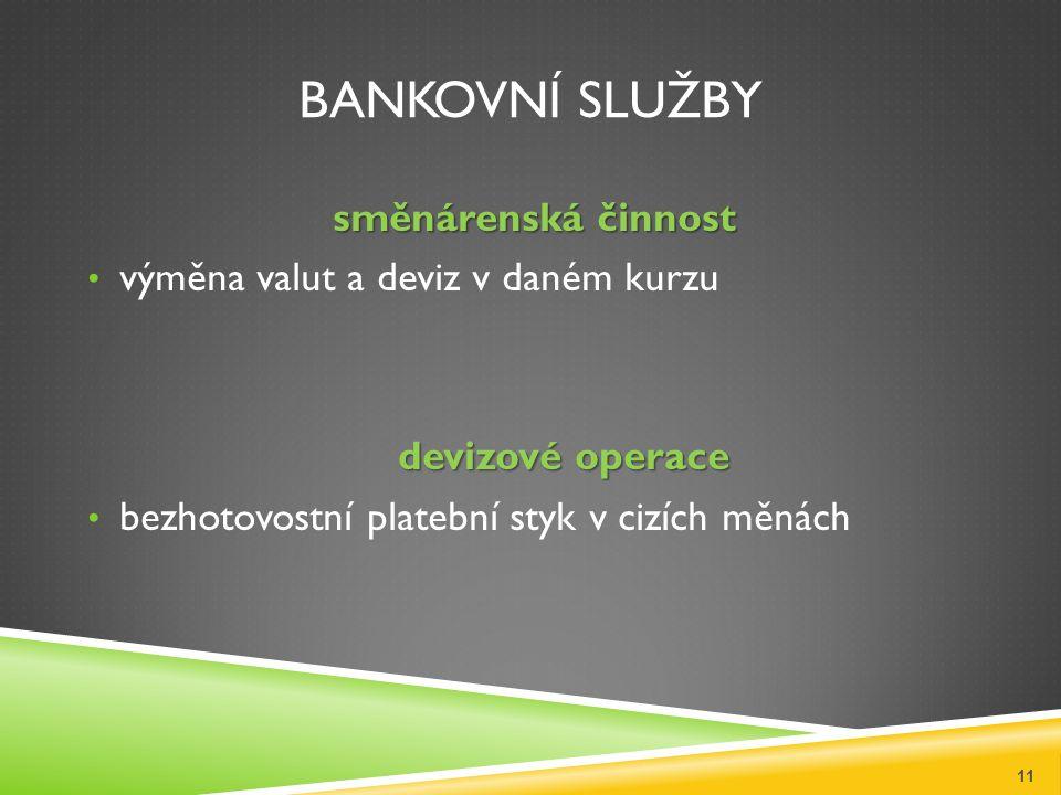 BANKOVNÍ SLUŽBY směnárenská činnost výměna valut a deviz v daném kurzu devizové operace bezhotovostní platební styk v cizích měnách 11