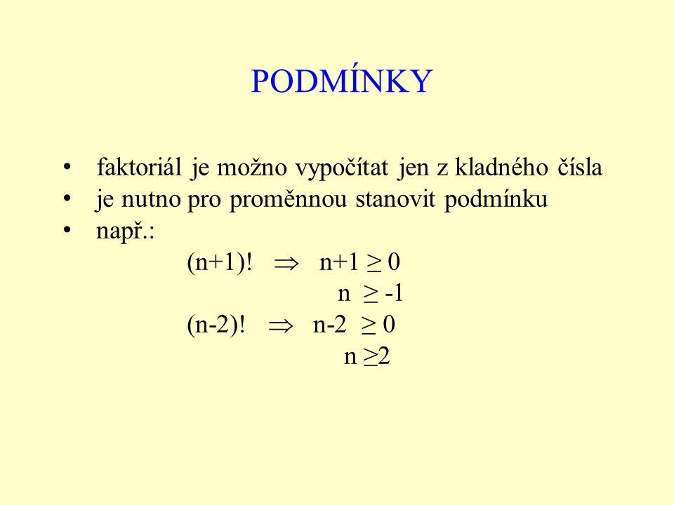 PODMÍNKY faktoriál je možno vypočítat jen z kladného čísla je nutno pro proměnnou stanovit podmínku např.: (n+1).