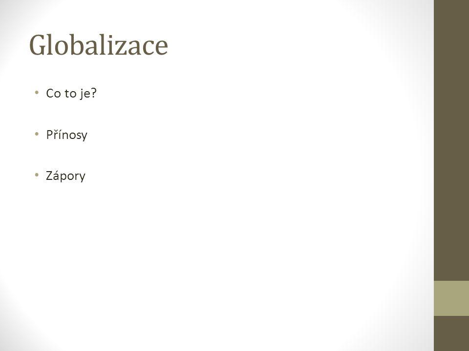 Globalizace Co to je? Přínosy Zápory